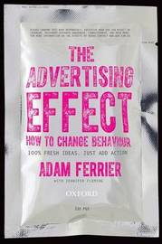 The Advertising Effect: How to Change Behaviour by Adam Ferrier