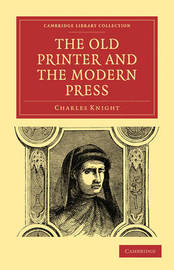 Cambridge Library Collection - History of Printing, Publishing and Libraries by Charles Knight