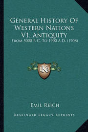 General History of Western Nations V1, Antiquity: From 5000 B C. to 1900 A.D. (1908) by Emil Reich image