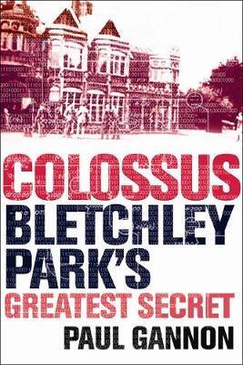 Colossus: Bletchley Park's Last Secret by Paul Gannon image
