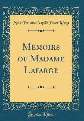 Memoirs of Madame LaFarge (Classic Reprint) by Marie Fortunee Cappelle Pouch LaFarge