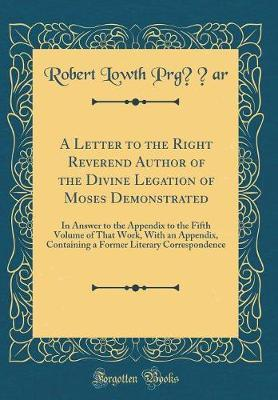 A Letter to the Right Reverend Author of the Divine Legation of Moses Demonstrated by Robert Lowth Prgfiflar