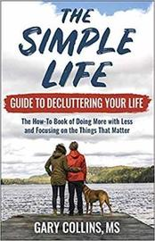 The Simple Life Guide on How-To Decluttering Your Life by Gary Collins