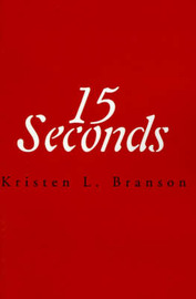 15 Seconds by Kristen L. Branson image