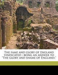 """The Fame and Glory of England Vindicated: Being an Answer to """"The Glory and Shame of England."""" by Peter Brown"""