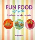 Fun Food for Kids: Lunches, Snacks, Meals