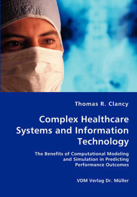 Complex Healthcare Systems and Information Technology by Thomas R. Clancy