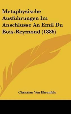 Metaphysische Ausfuhrungen Im Anschlusse an Emil Du Bois-Reymond (1886) by Christian Von Ehrenfels