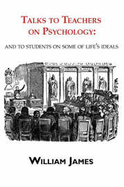 Talks to Teachers on Psychology by William James image