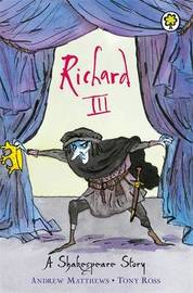 A Shakespeare Story: Richard III by Andrew Matthews