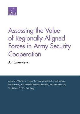 Assessing the Value of Regionally Aligned Forces in Army Security Cooperation by Angela O'Mahony