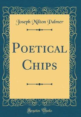 Poetical Chips (Classic Reprint) by Joseph Milton Palmer