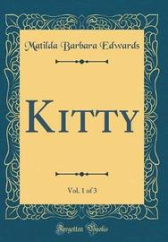 Kitty, Vol. 1 of 3 (Classic Reprint) by Matilda Barbara Edwards