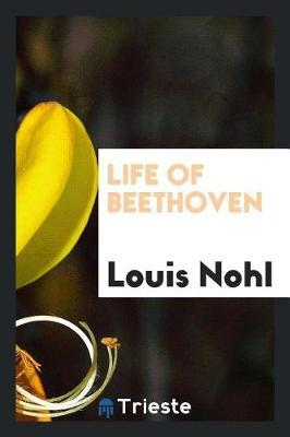 Life of Beethoven by Louis Nohl