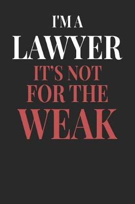 I'm A Lawyer It's Not For The Weak by Maximus Designs