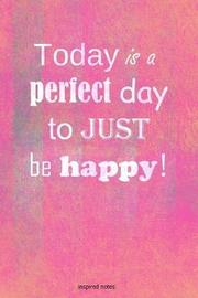 Today is a perfect day to just be happy! by Inspired Notes image