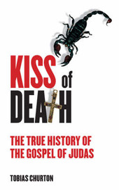 Kiss of Death: The True History of the Gospel of Judas by Tobias Churton image