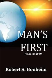 Man's First by Robert S. Bonheim
