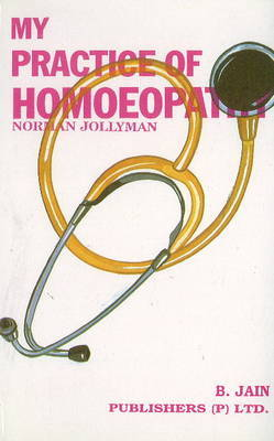 My Practice of Homoeopathy by N.W. Jollyman image