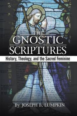 The Gnostic Scriptures by Joseph B Lumpkin