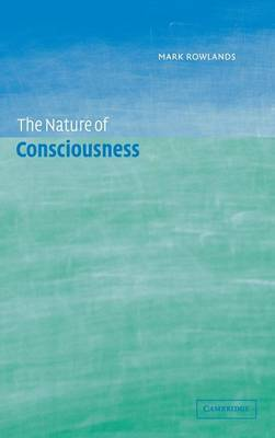 The Nature of Consciousness by Mark Rowlands