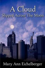 A Cloud Slipped Across the Moon by Mary Ann Eichelberger image