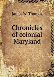 Chronicles of Colonial Maryland by James W. Thomas