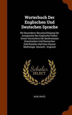 Worterbuch Der Englischen Und Deutschen Sprache by Karl Gratz image