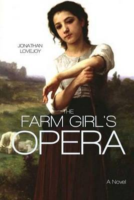 The Farm Girl's Opera by Jonathan Lovejoy