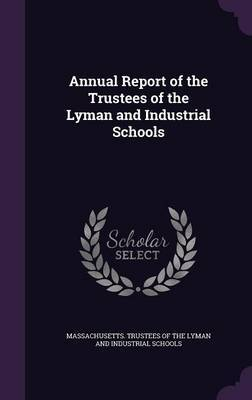 Annual Report of the Trustees of the Lyman and Industrial Schools