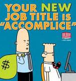 """Your New Job Title Is """"Accomplice"""" by Scott Adams"""