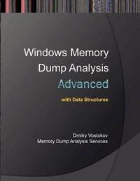 Advanced Windows Memory Dump Analysis with Data Structures by Dmitry Vostokov