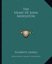 The Heart of John Middleton by Elizabeth Cleghorn Gaskell