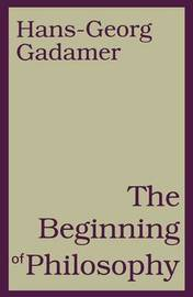 The Beginning of Philosophy by Hans Georg Gadamer image