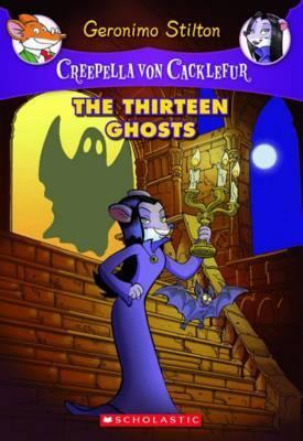 The Thirteen Ghosts (Creepella Von Cacklefur #1) by Geronimo Stilton