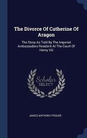 The Divorce of Catherine of Aragon by James Anthony Froude image