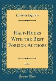 Half-Hours with the Best Foreign Authors, Vol. 3 (Classic Reprint) by Charles Morris image