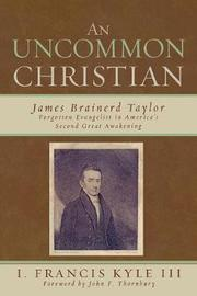 An Uncommon Christian by Francis I. Kyle