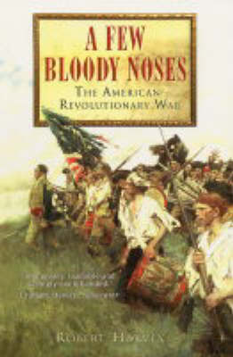 A Few Bloody Noses: The American War of Independence by Robert Harvey image