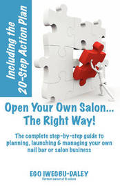 Open Your Own Salon... the Right Way! by Ego Iwegbu-Daley