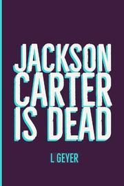 Jackson Carter is Dead by L Geyer