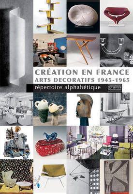 Creation En France: Arts Decoratifs 1945-1965: Repertoire Alphabetique by Laurence Bartoletti image