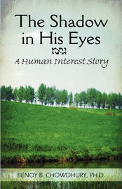 The Shadow in His Eyes: A Human Interest Story by Ph.D. Benoy B. Chowdhury image