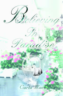 Believing in Paradise by Carla Mae