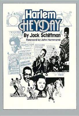 Harlem Heyday: A Pictorial History of Modern Black Show Business and the Apollo Theater by Jack Schiffman