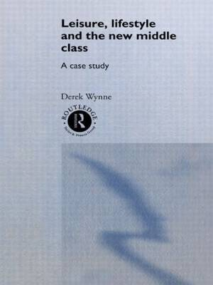 Leisure, Lifestyle and the New Middle Class by Derek Wynne
