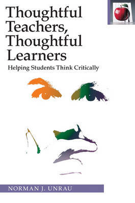 Thoughtful Teachers, Thoughtful Learners by Norman J. Unrau