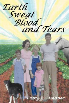 Earth Sweat Blood and Tears by John D. Messer