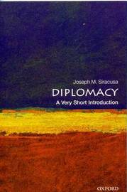 Diplomacy: A Very Short Introduction by Joseph M Siracusa
