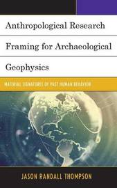 Anthropological Research Framing for Archaeological Geophysics by Jason Randall Thompson